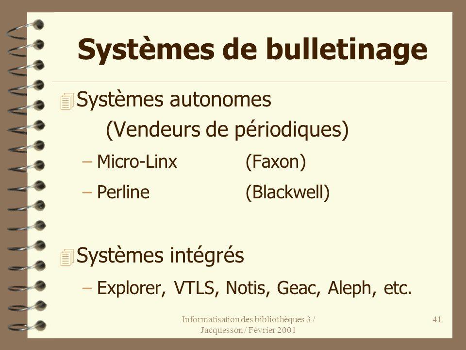 Informatisation des bibliothèques 3 / Jacquesson / Février 2001 41 Systèmes de bulletinage 4 Systèmes autonomes (Vendeurs de périodiques) –Micro-Linx(