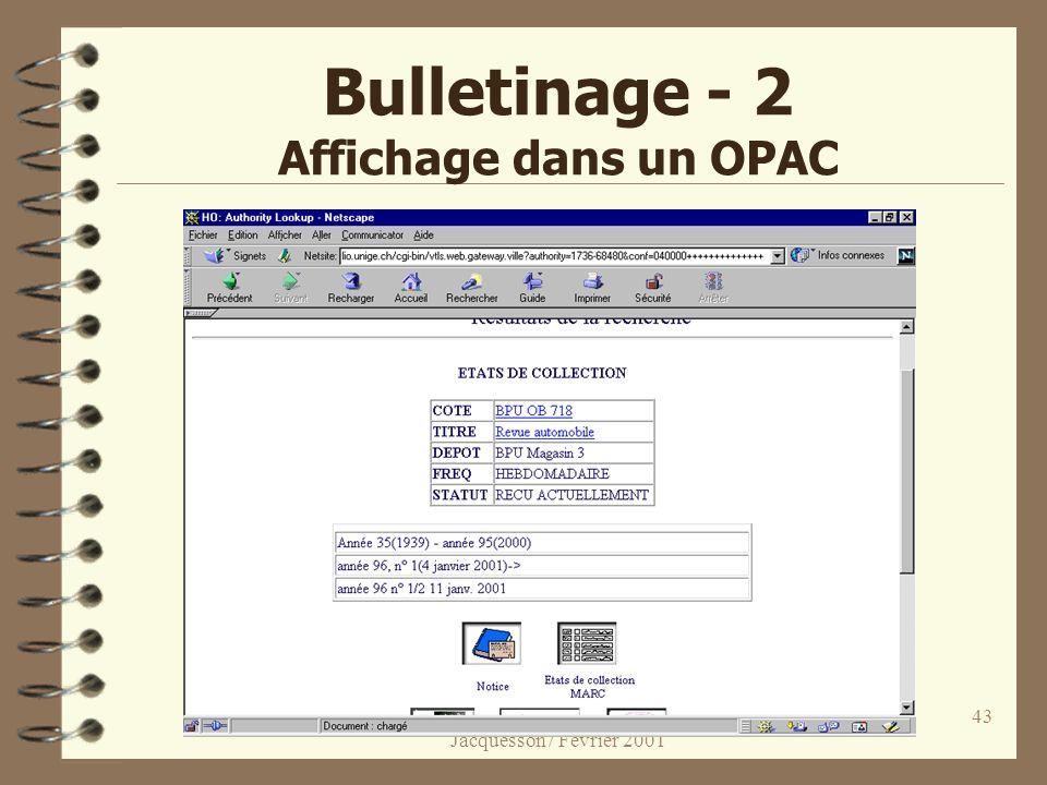Informatisation des bibliothèques 3 / Jacquesson / Février 2001 43 Bulletinage - 2 Affichage dans un OPAC