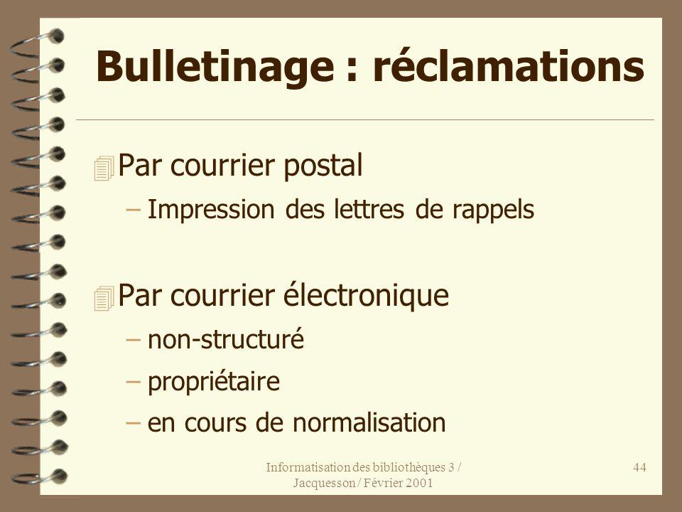 Informatisation des bibliothèques 3 / Jacquesson / Février 2001 44 Bulletinage : réclamations 4 Par courrier postal –Impression des lettres de rappels