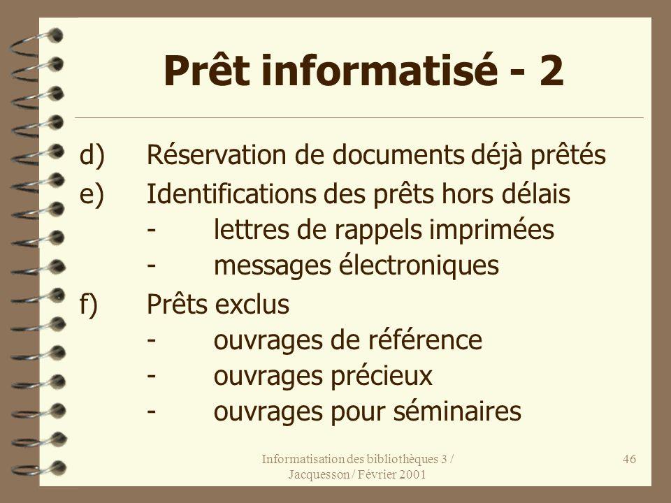 Informatisation des bibliothèques 3 / Jacquesson / Février 2001 46 Prêt informatisé - 2 d)Réservation de documents déjà prêtés e)Identifications des p