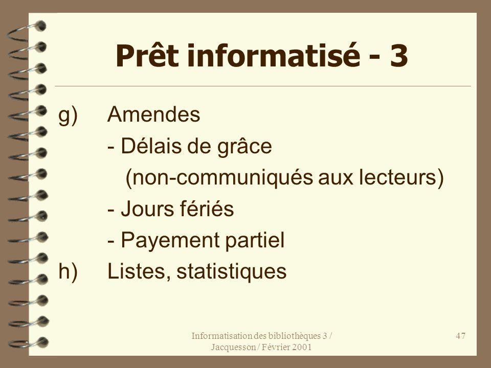 Informatisation des bibliothèques 3 / Jacquesson / Février 2001 47 Prêt informatisé - 3 g)Amendes - Délais de grâce (non-communiqués aux lecteurs) - J