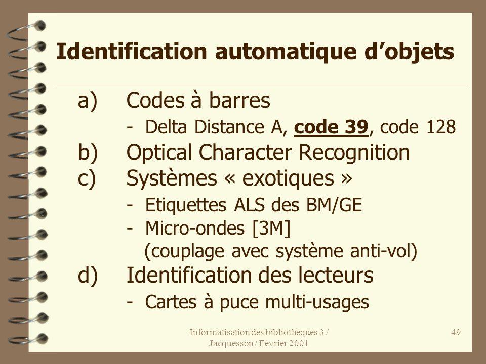 Informatisation des bibliothèques 3 / Jacquesson / Février 2001 49 Identification automatique dobjets a)Codes à barres - Delta Distance A, code 39, co