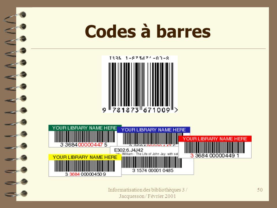 Informatisation des bibliothèques 3 / Jacquesson / Février 2001 50 Codes à barres