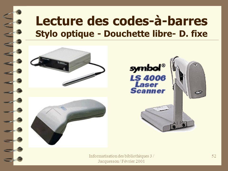 Informatisation des bibliothèques 3 / Jacquesson / Février 2001 52 Lecture des codes-à-barres Stylo optique - Douchette libre- D. fixe