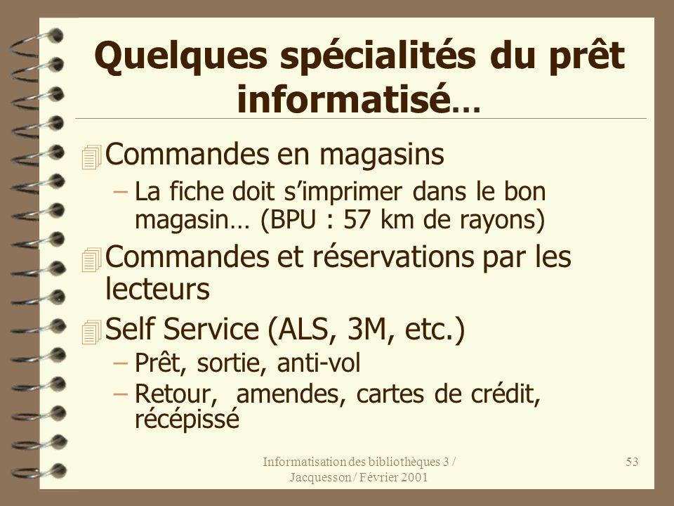 Informatisation des bibliothèques 3 / Jacquesson / Février 2001 53 Quelques spécialités du prêt informatisé... 4 Commandes en magasins –La fiche doit