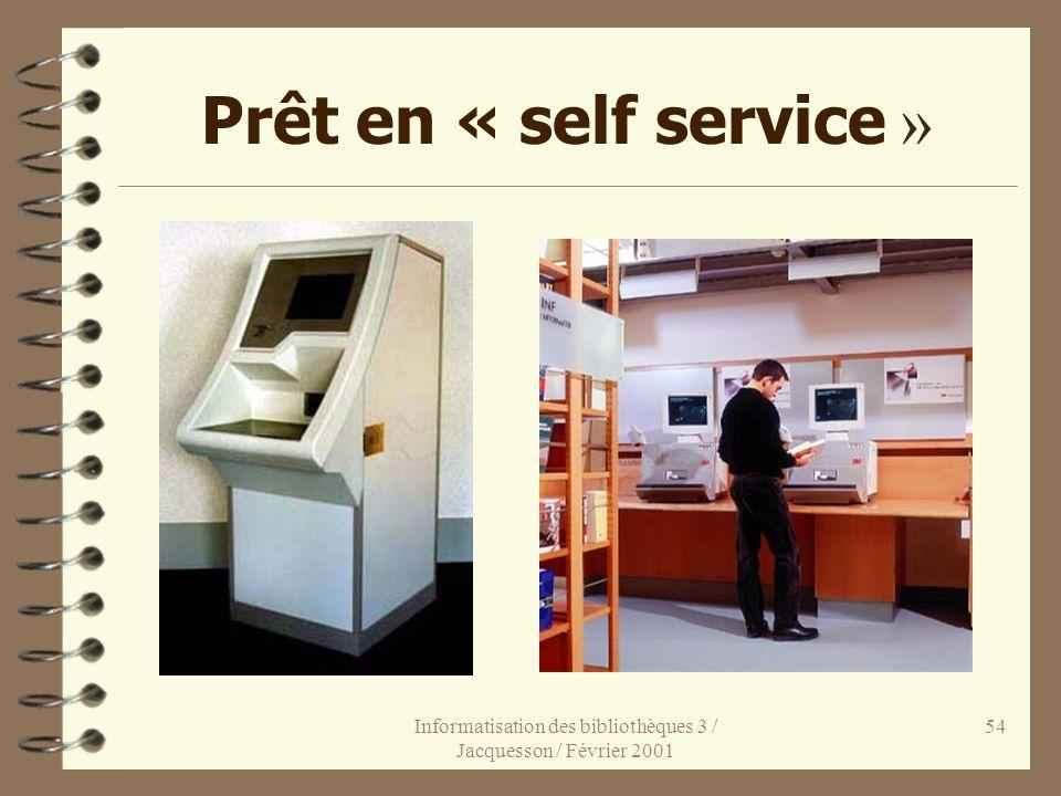 Informatisation des bibliothèques 3 / Jacquesson / Février 2001 54 Prêt en « self service »