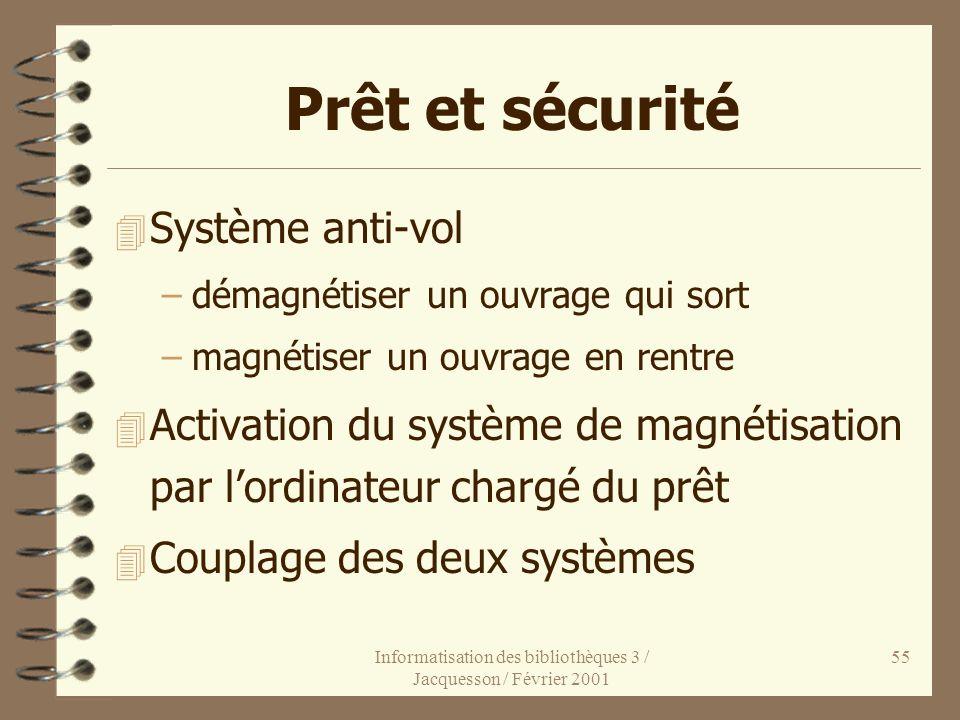 Informatisation des bibliothèques 3 / Jacquesson / Février 2001 55 Prêt et sécurité 4 Système anti-vol –démagnétiser un ouvrage qui sort –magnétiser u