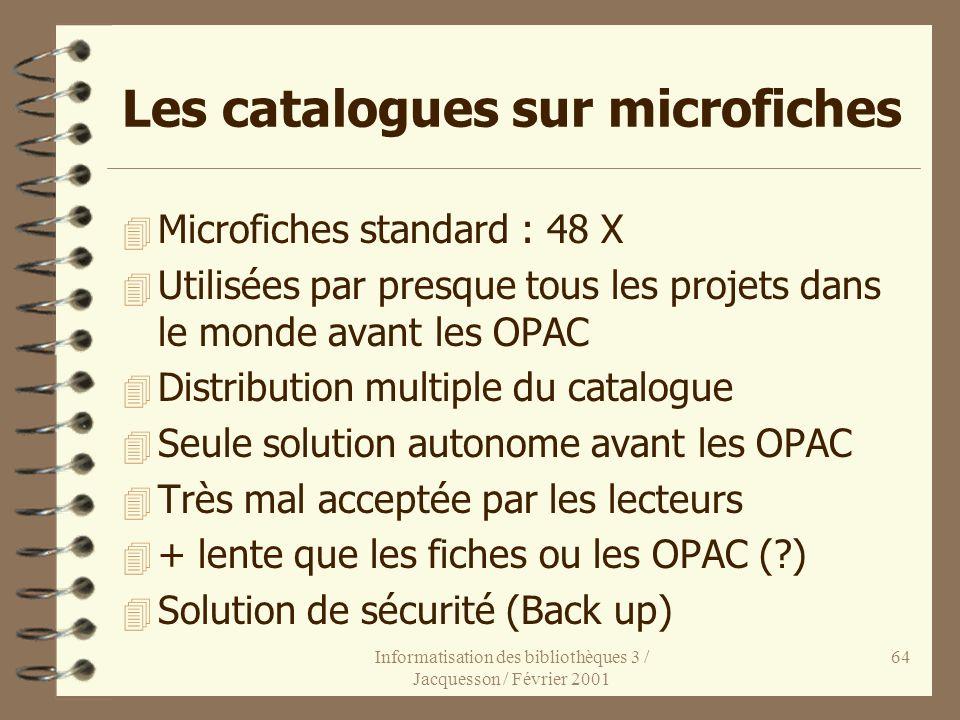 Informatisation des bibliothèques 3 / Jacquesson / Février 2001 64 Les catalogues sur microfiches 4 Microfiches standard : 48 X 4 Utilisées par presqu