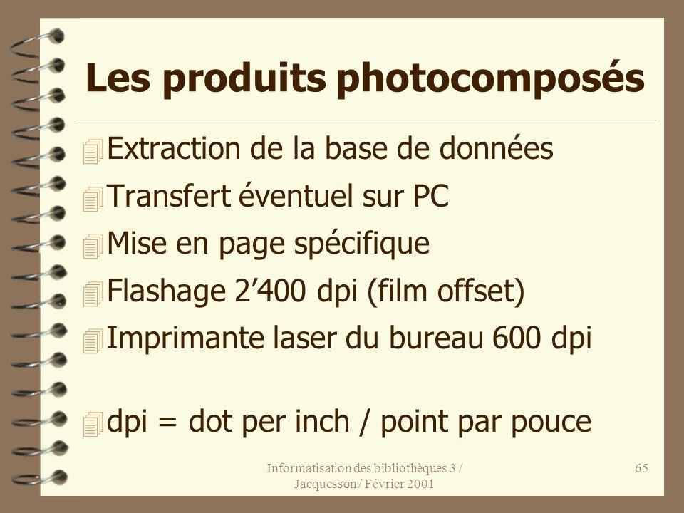Informatisation des bibliothèques 3 / Jacquesson / Février 2001 65 Les produits photocomposés 4 Extraction de la base de données 4 Transfert éventuel