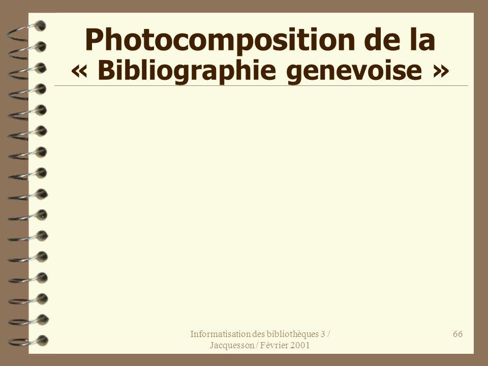 Informatisation des bibliothèques 3 / Jacquesson / Février 2001 66 Photocomposition de la « Bibliographie genevoise »