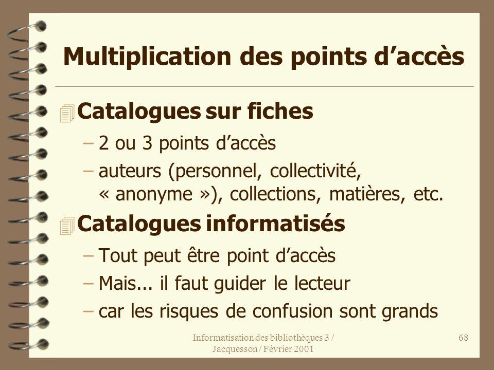 Informatisation des bibliothèques 3 / Jacquesson / Février 2001 68 Multiplication des points daccès 4 Catalogues sur fiches –2 ou 3 points daccès –aut