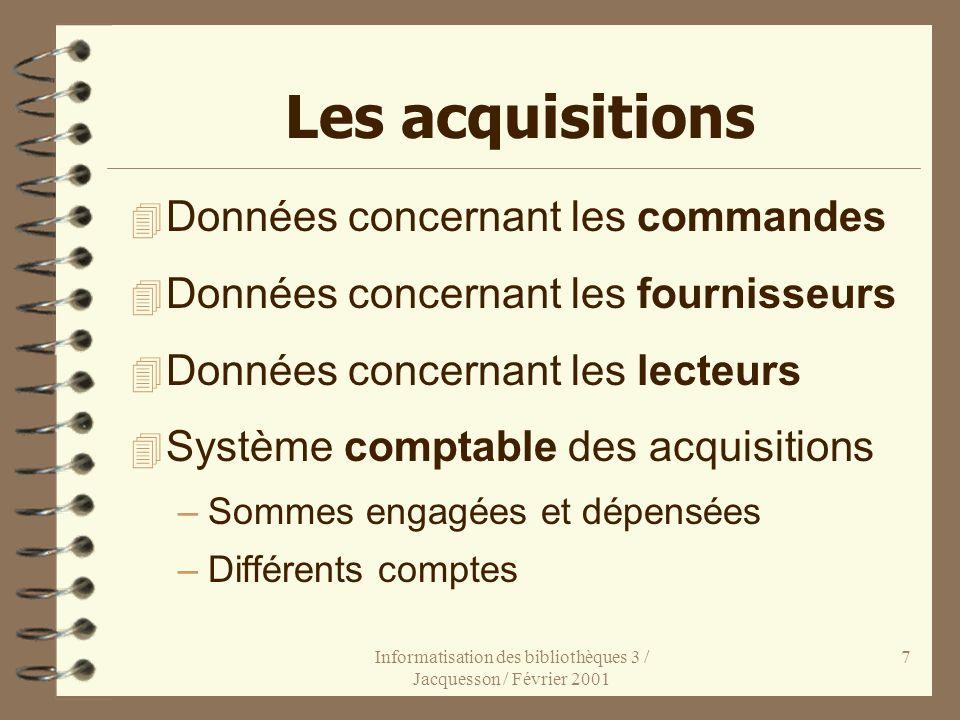Informatisation des bibliothèques 3 / Jacquesson / Février 2001 7 Les acquisitions 4 Données concernant les commandes 4 Données concernant les fournis