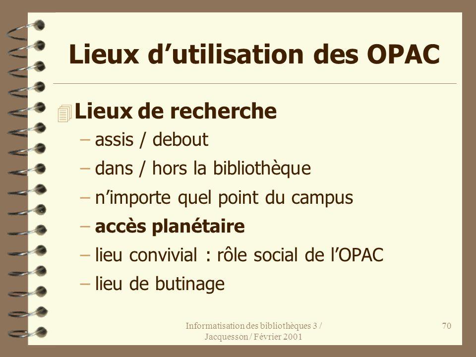 Informatisation des bibliothèques 3 / Jacquesson / Février 2001 70 Lieux dutilisation des OPAC 4 Lieux de recherche –assis / debout –dans / hors la bi