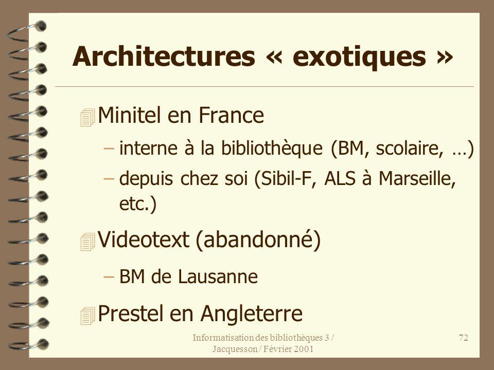 Informatisation des bibliothèques 3 / Jacquesson / Février 2001 72 Architectures « exotiques » 4 Minitel en France –interne à la bibliothèque (BM, sco