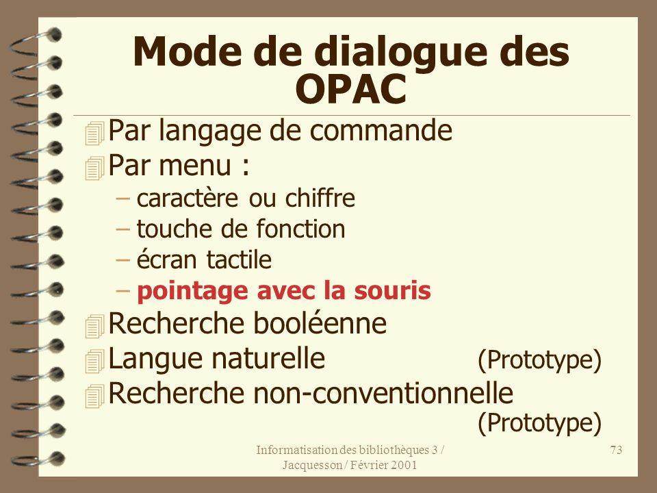 Informatisation des bibliothèques 3 / Jacquesson / Février 2001 73 Mode de dialogue des OPAC 4 Par langage de commande 4 Par menu : –caractère ou chif