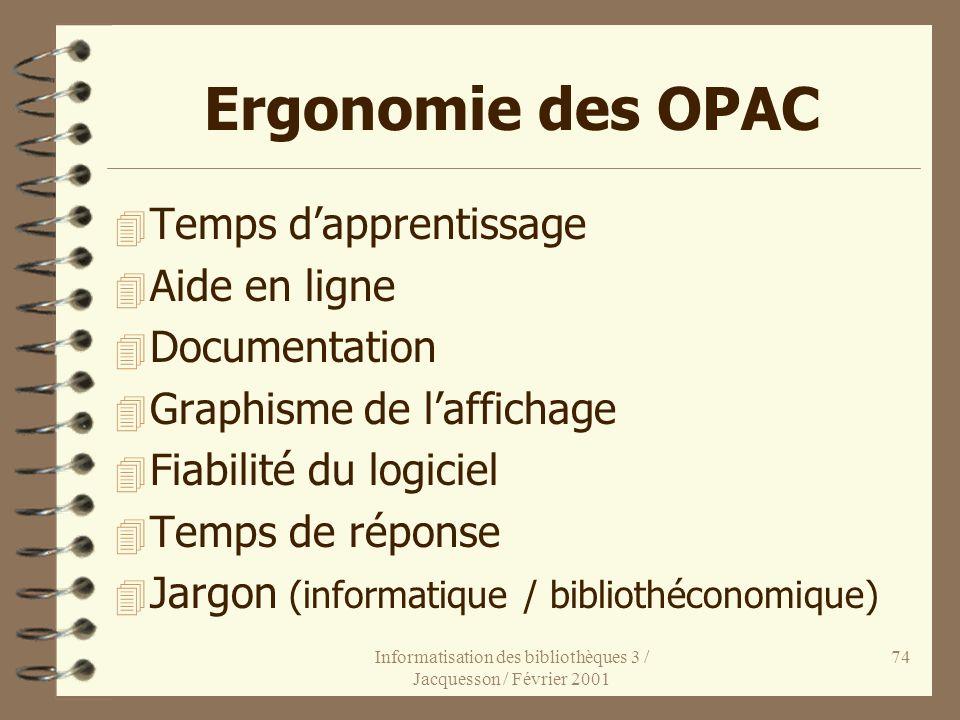 Informatisation des bibliothèques 3 / Jacquesson / Février 2001 74 Ergonomie des OPAC 4 Temps dapprentissage 4 Aide en ligne 4 Documentation 4 Graphis