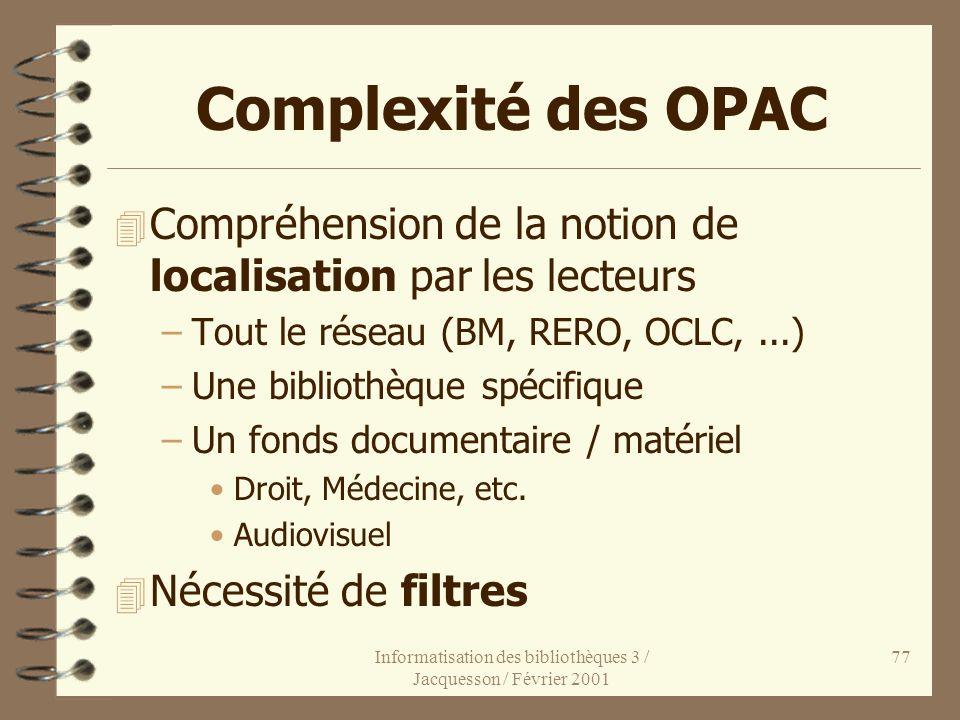 Informatisation des bibliothèques 3 / Jacquesson / Février 2001 77 Complexité des OPAC 4 Compréhension de la notion de localisation par les lecteurs –
