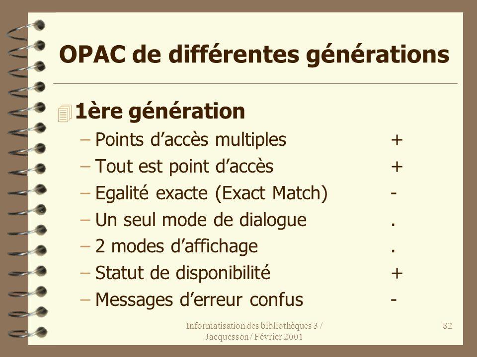 Informatisation des bibliothèques 3 / Jacquesson / Février 2001 82 OPAC de différentes générations 4 1ère génération –Points daccès multiples+ –Tout e