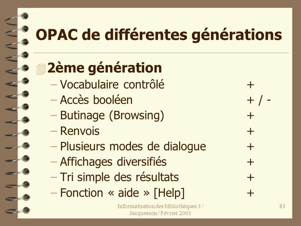 Informatisation des bibliothèques 3 / Jacquesson / Février 2001 83 OPAC de différentes générations 4 2ème génération –Vocabulaire contrôlé+ –Accès boo