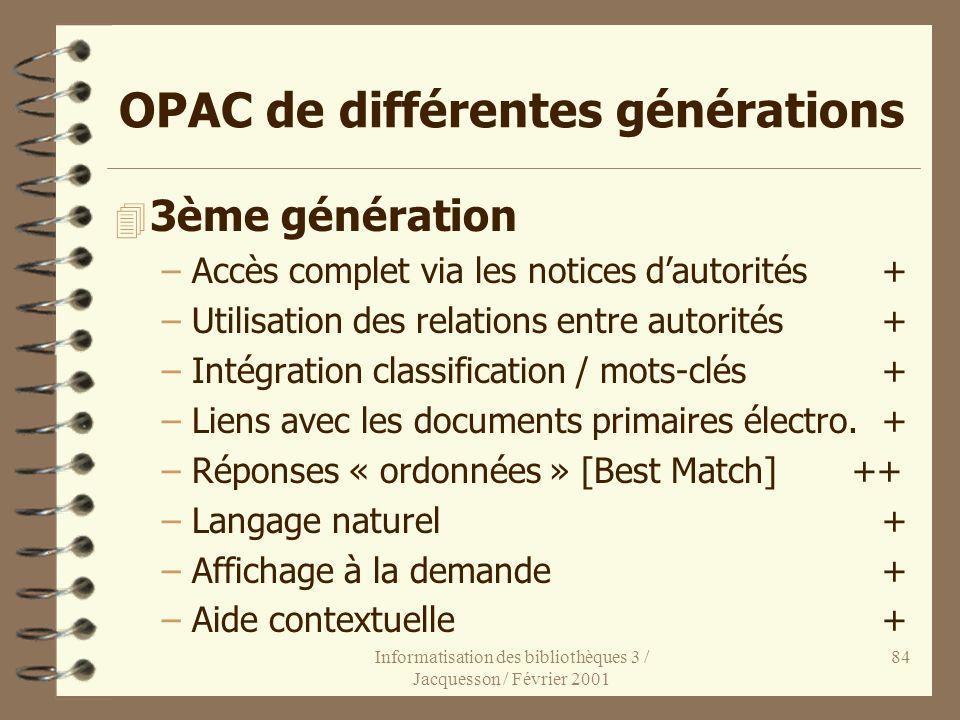 Informatisation des bibliothèques 3 / Jacquesson / Février 2001 84 OPAC de différentes générations 4 3ème génération –Accès complet via les notices da