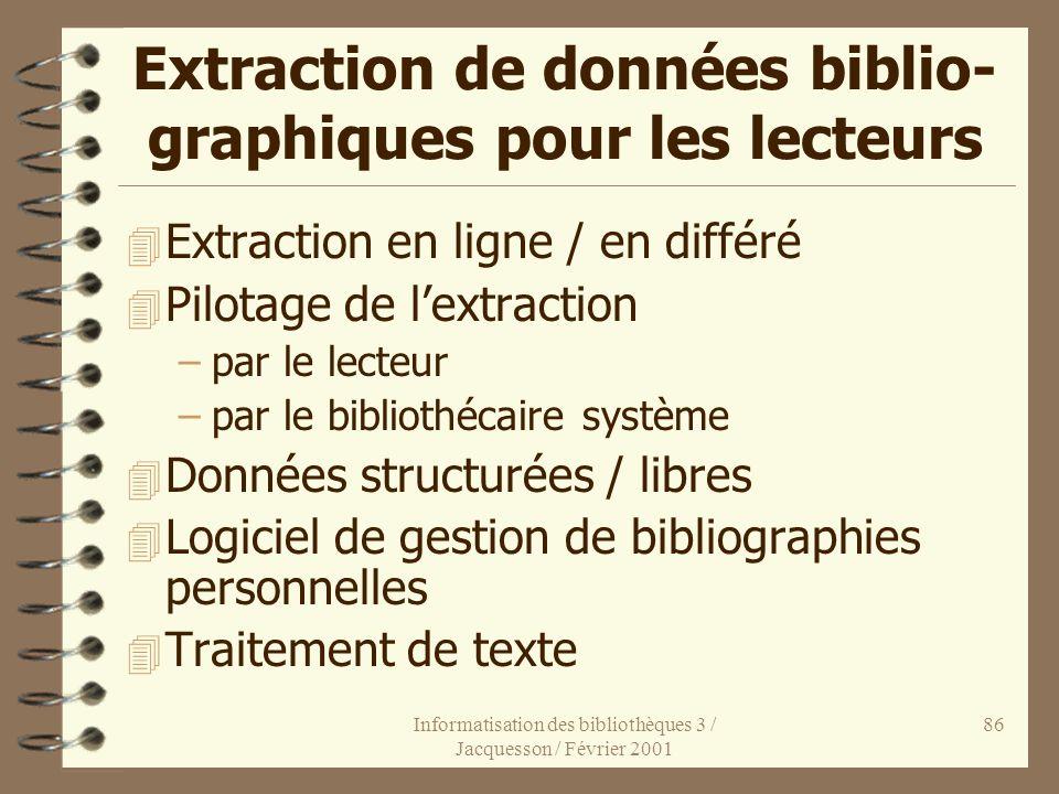 Informatisation des bibliothèques 3 / Jacquesson / Février 2001 86 Extraction de données biblio- graphiques pour les lecteurs 4 Extraction en ligne /