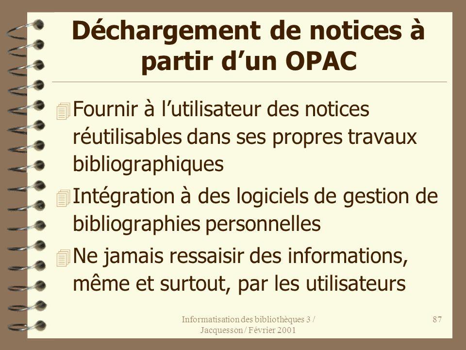 Informatisation des bibliothèques 3 / Jacquesson / Février 2001 87 Déchargement de notices à partir dun OPAC 4 Fournir à lutilisateur des notices réut