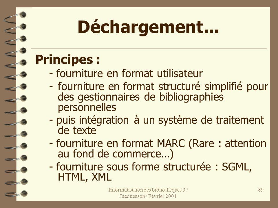 Informatisation des bibliothèques 3 / Jacquesson / Février 2001 89 Déchargement... Principes : - fourniture en format utilisateur -fourniture en forma