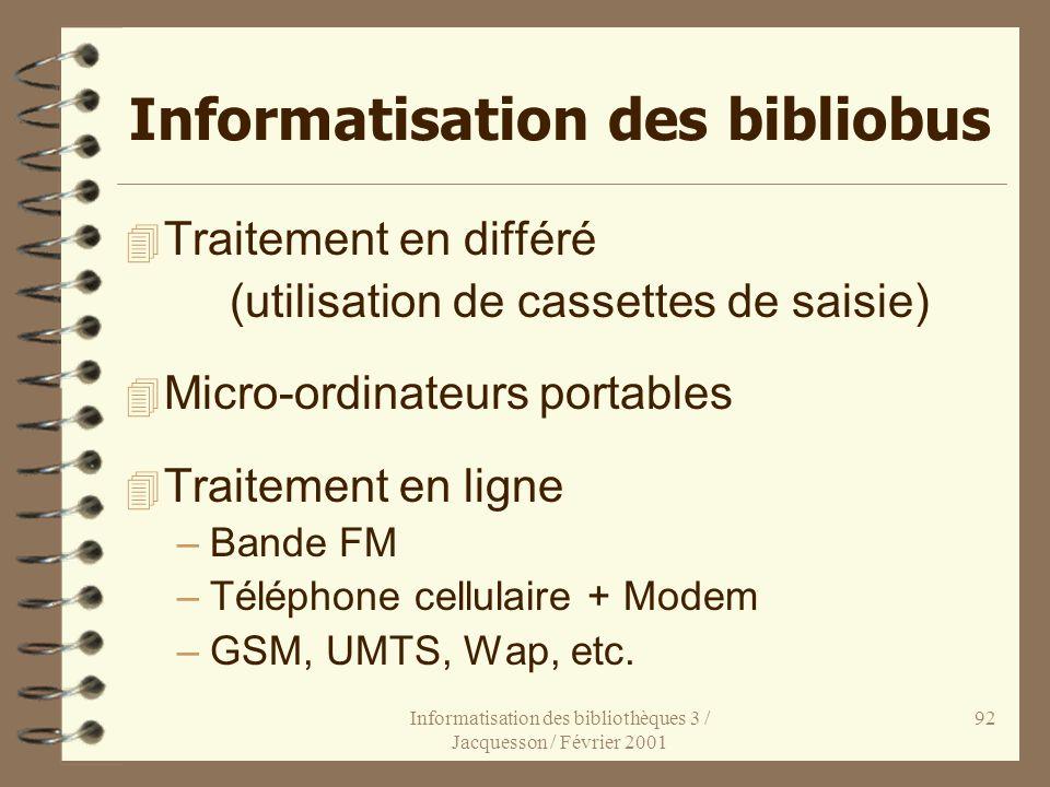 Informatisation des bibliothèques 3 / Jacquesson / Février 2001 92 Informatisation des bibliobus 4 Traitement en différé (utilisation de cassettes de