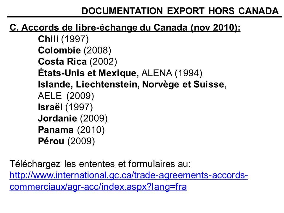 DOCUMENTATION EXPORT HORS CANADA C. Accords de libre-échange du Canada (nov 2010): Chili (1997) Colombie (2008) Costa Rica (2002) États-Unis et Mexiqu