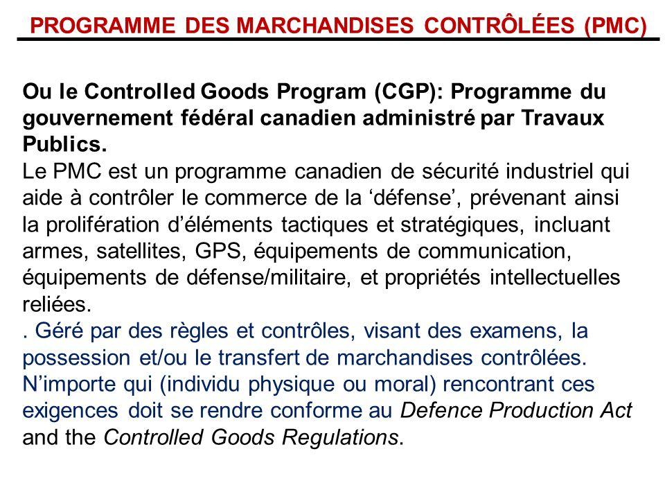 PROGRAMME DES MARCHANDISES CONTRÔLÉES (PMC) Ou le Controlled Goods Program (CGP): Programme du gouvernement fédéral canadien administré par Travaux Pu