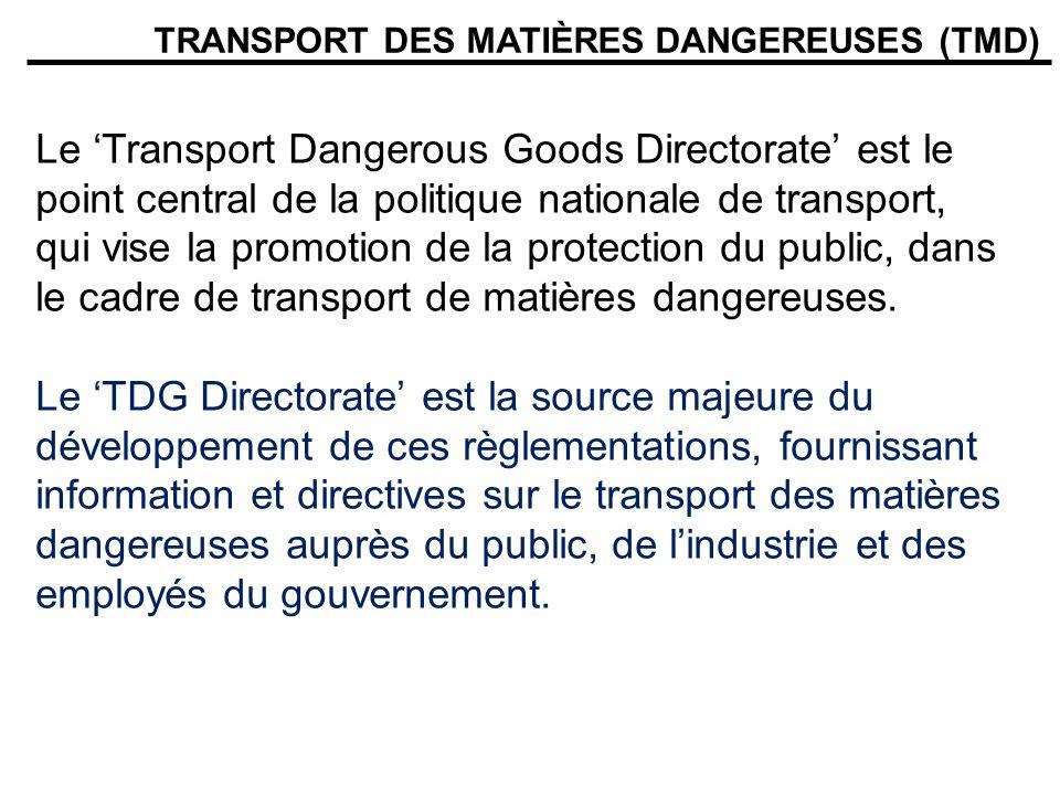 TRANSPORT DES MATIÈRES DANGEREUSES (TMD) Le Transport Dangerous Goods Directorate est le point central de la politique nationale de transport, qui vis