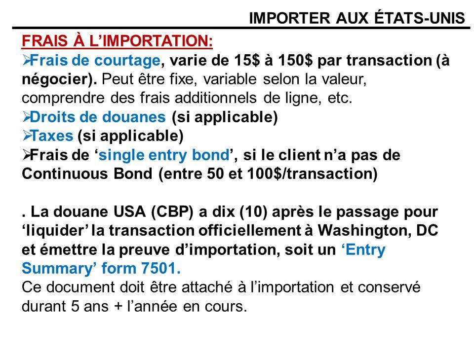 IMPORTER AUX ÉTATS-UNIS FRAIS À LIMPORTATION: Frais de courtage, varie de 15$ à 150$ par transaction (à négocier). Peut être fixe, variable selon la v