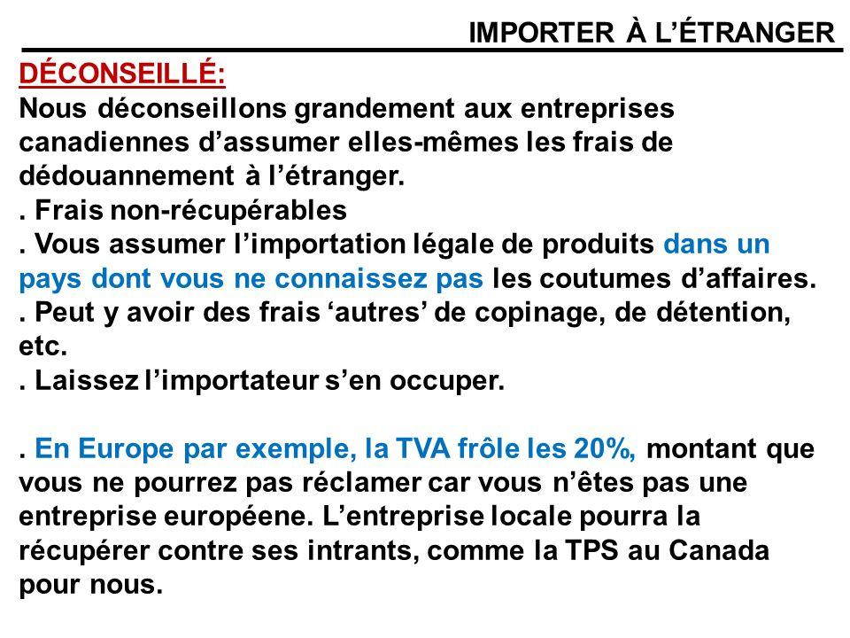 IMPORTER À LÉTRANGER DÉCONSEILLÉ: Nous déconseillons grandement aux entreprises canadiennes dassumer elles-mêmes les frais de dédouannement à létrange