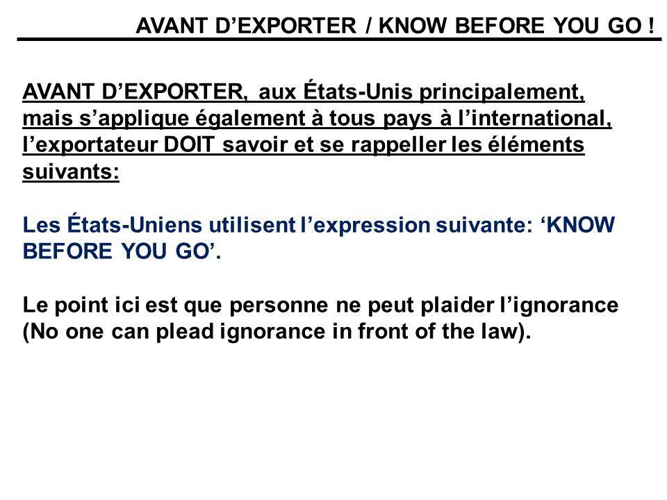 AVANT DEXPORTER / KNOW BEFORE YOU GO ! AVANT DEXPORTER, aux États-Unis principalement, mais sapplique également à tous pays à linternational, lexporta