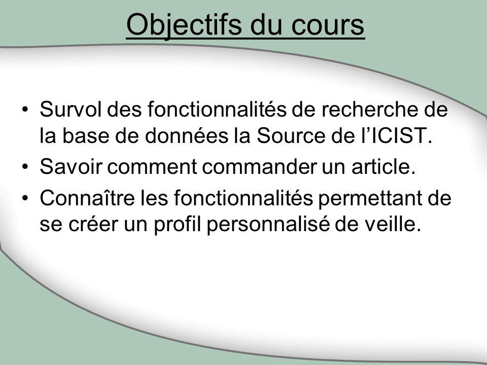 Objectifs du cours Survol des fonctionnalités de recherche de la base de données la Source de lICIST.