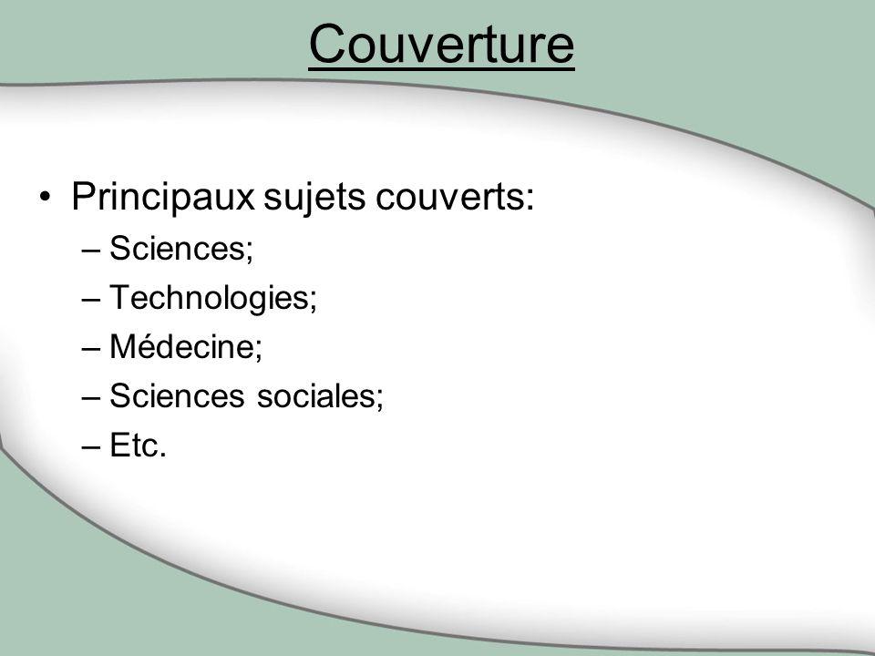 Principaux sujets couverts: –Sciences; –Technologies; –Médecine; –Sciences sociales; –Etc.