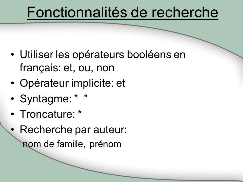 Fonctionnalités de recherche Utiliser les opérateurs booléens en français: et, ou, non Opérateur implicite: et Syntagme: Troncature: * Recherche par auteur: nom de famille, prénom