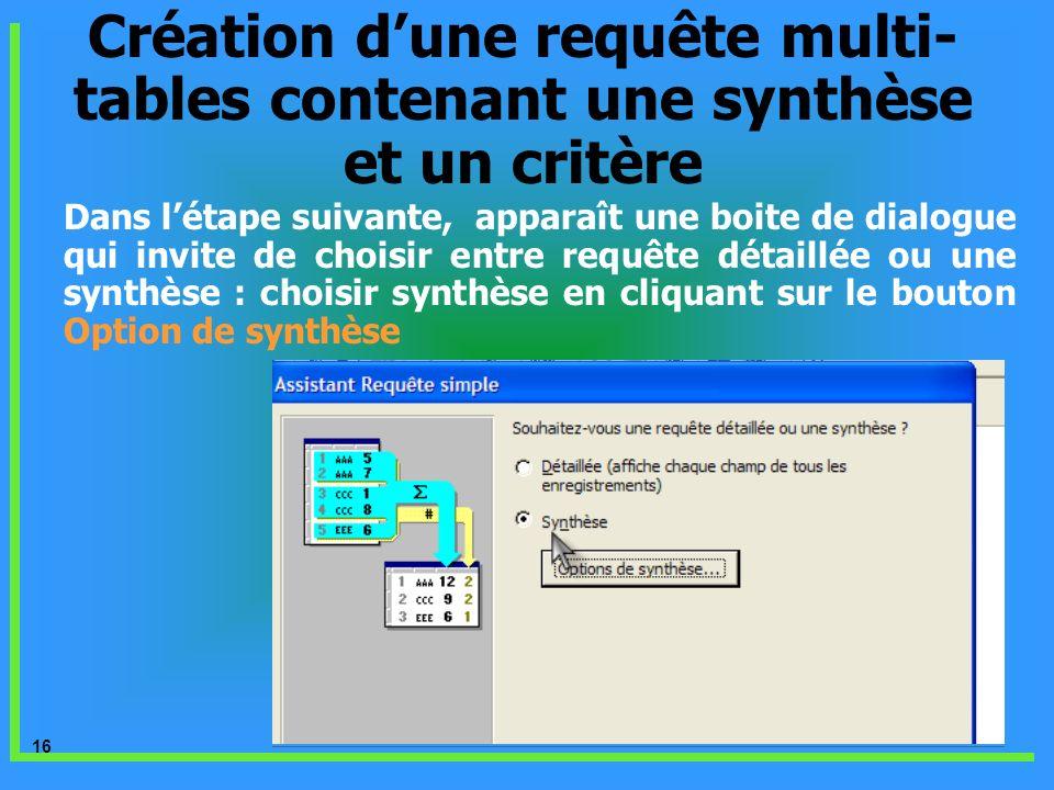 16 Dans létape suivante, apparaît une boite de dialogue qui invite de choisir entre requête détaillée ou une synthèse : choisir synthèse en cliquant s