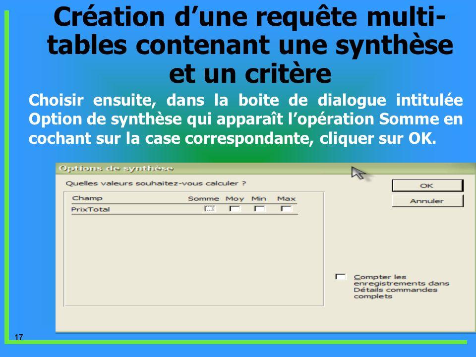 17 Création dune requête multi- tables contenant une synthèse et un critère Choisir ensuite, dans la boite de dialogue intitulée Option de synthèse qu
