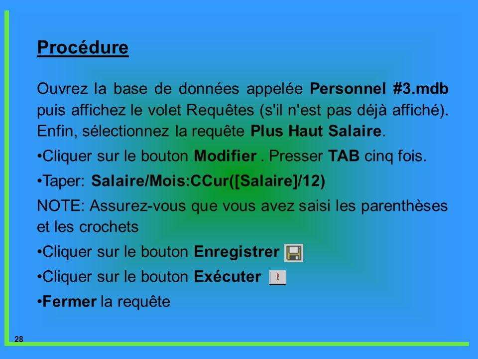 28 Procédure Ouvrez la base de données appelée Personnel #3.mdb puis affichez le volet Requêtes (s'il n'est pas déjà affiché). Enfin, sélectionnez la