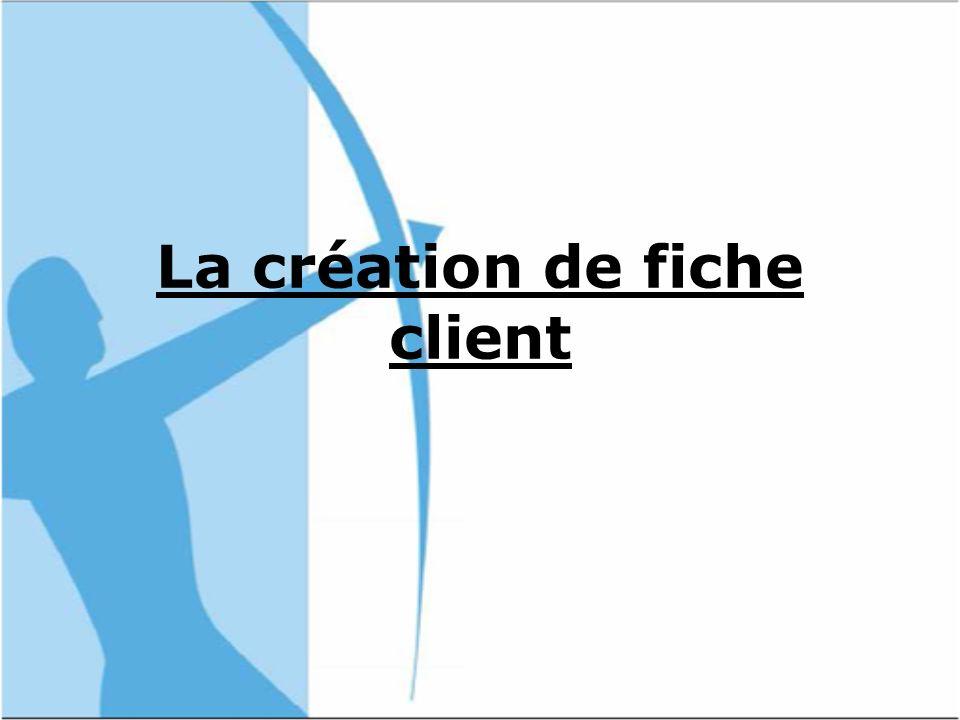 La création de fiche client