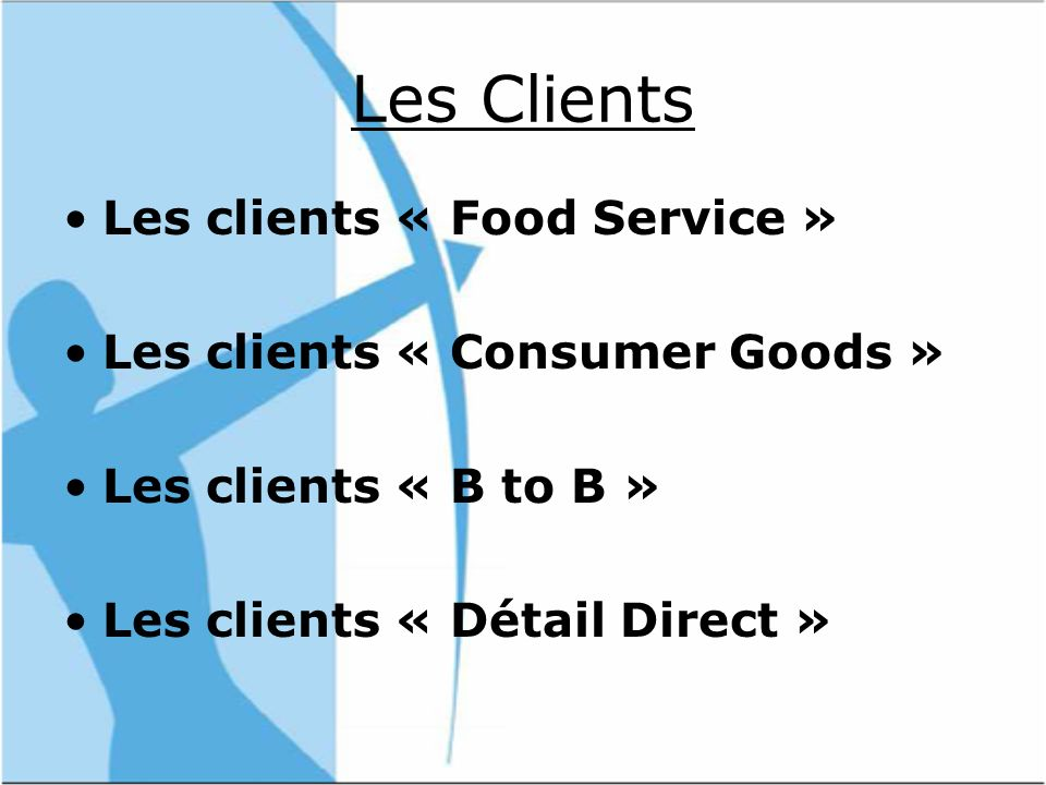 Les Clients Les clients « Food Service » Les clients « Consumer Goods » Les clients « B to B » Les clients « Détail Direct »