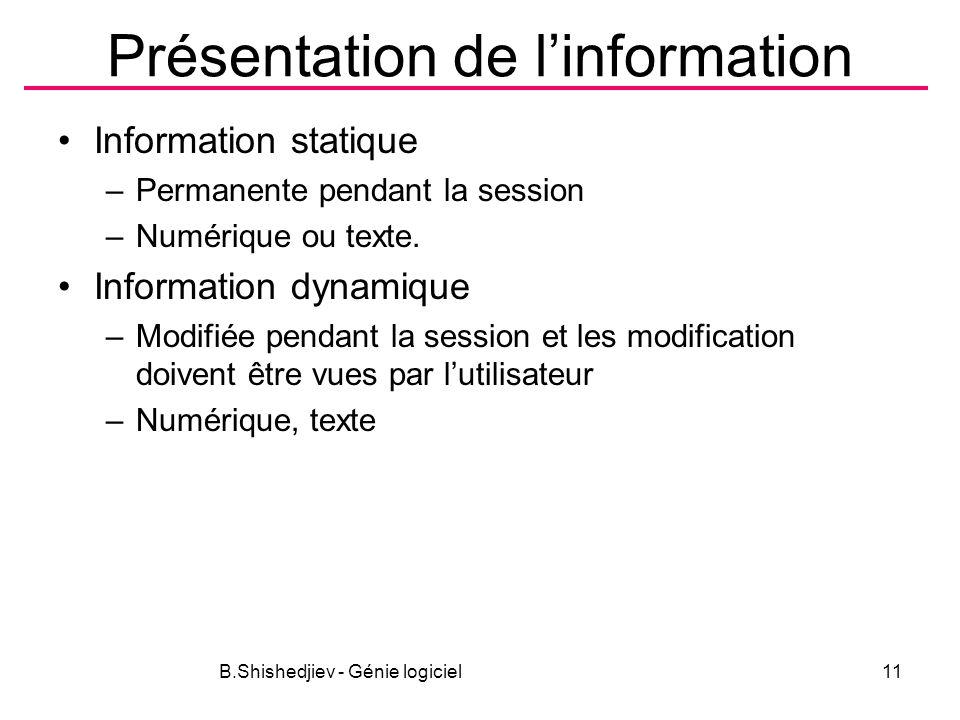 Présentation de linformation Information statique –Permanente pendant la session –Numérique ou texte.