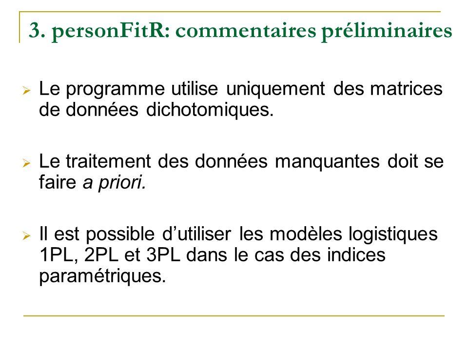3. personFitR: commentaires préliminaires Le programme utilise uniquement des matrices de données dichotomiques. Le traitement des données manquantes