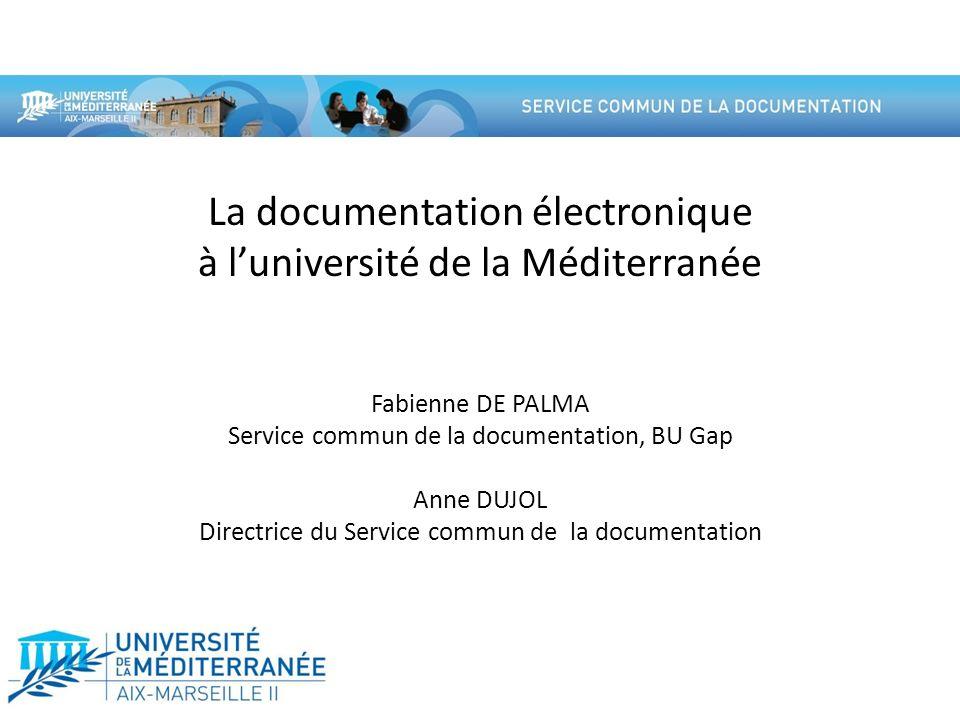 Fabienne DE PALMA Service commun de la documentation, BU Gap Anne DUJOL Directrice du Service commun de la documentation La documentation électronique