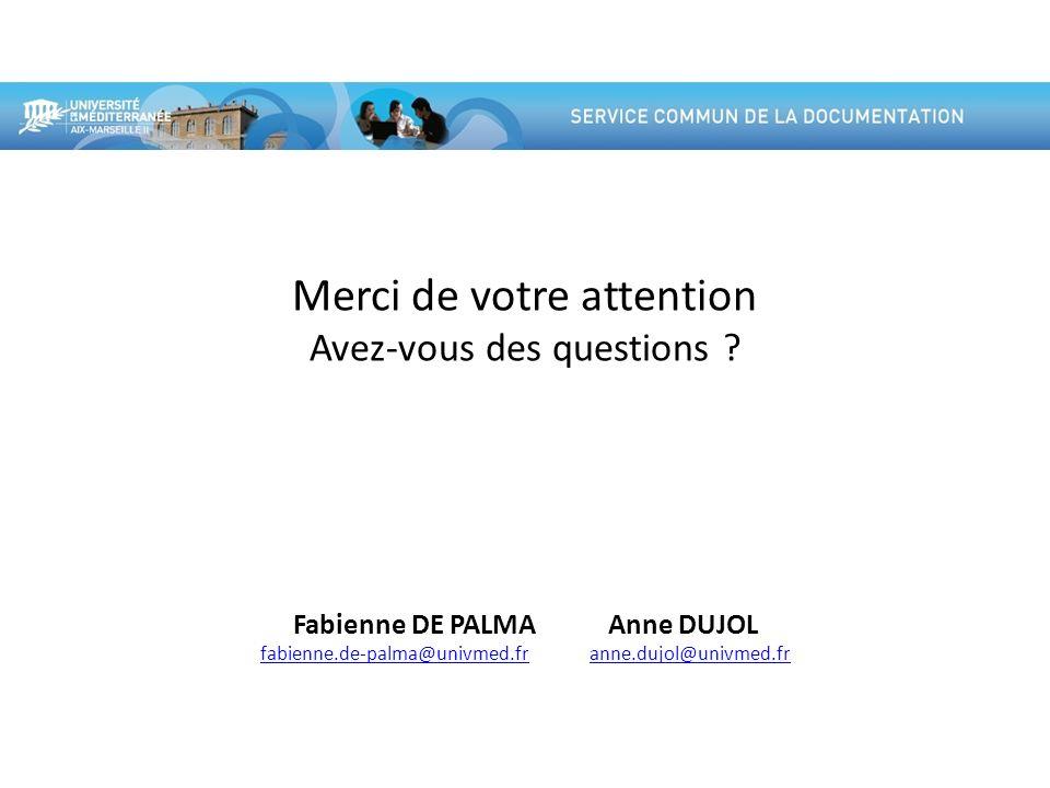 Merci de votre attention Avez-vous des questions ? Fabienne DE PALMA Anne DUJOL fabienne.de-palma@univmed.frfabienne.de-palma@univmed.fr anne.dujol@un