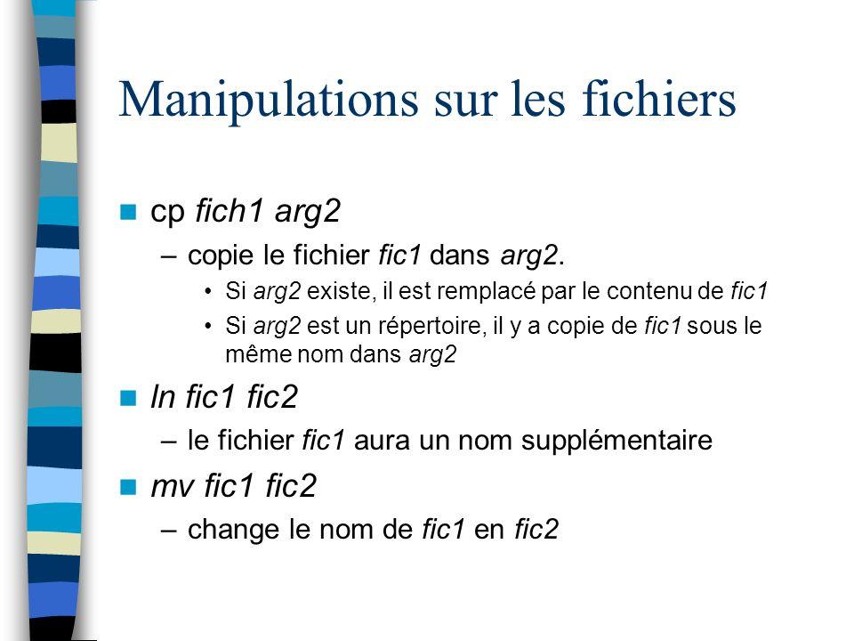 Manipulations sur les fichiers cp fich1 arg2 –copie le fichier fic1 dans arg2.