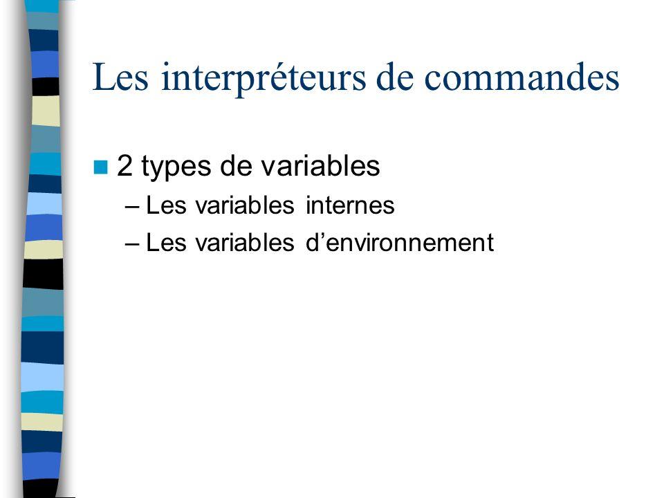 Les interpréteurs de commandes 2 types de variables –Les variables internes –Les variables denvironnement