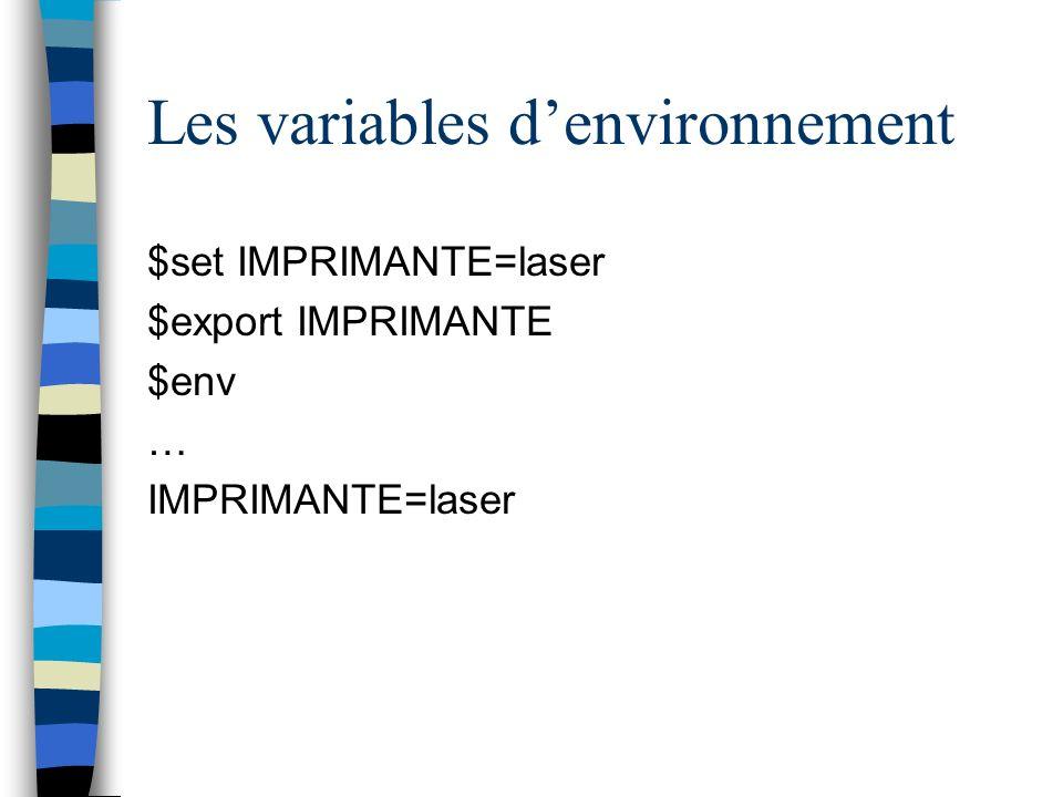 Les variables denvironnement $set IMPRIMANTE=laser $export IMPRIMANTE $env … IMPRIMANTE=laser