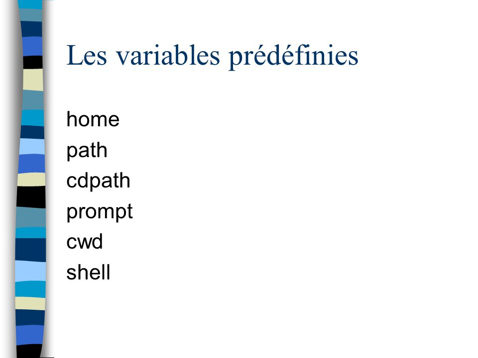 Les variables prédéfinies home path cdpath prompt cwd shell